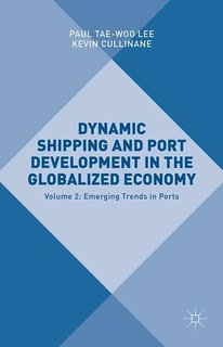 Dynamic Shipping and Port Development in the Globalized Economy. Volume 2 Emerging Trends in Ports